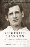 Siegfried Sassoon: The Journey From The Trenches: A Biography (1918 1967)