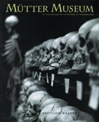 The Mütter Museum: Of the College of Physicians of Philadelphia