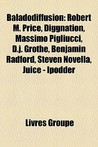 Baladodiffusion: Robert M. Price, Diggnation, Massimo Pigliucci, D.j. Grothe, Benjamin Radford, Steven Novella, Juice - Ipodder (French Edition)