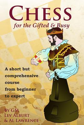 Chess for the Gifted and Busy by Lev Alburt