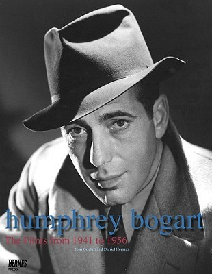 Humphrey Bogart: The Films from 1941 to 1956