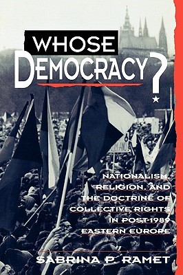 Whose Democracy?: Nationalism, Religion, and the Doctrine of Collective Rights in Post-1989 Eastern Europe