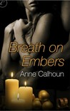 Breath on Embers by Anne Calhoun