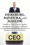 Herzberg, Bandura, and Maslow: Analysis of Their View on Cognitive Development and Employee Motivation