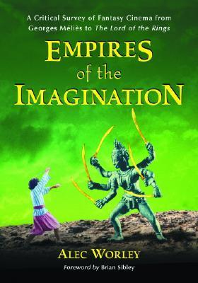 Empires of the Imagination: A Critical Survey of Fantasy Cinema from Georges M�li�s to the Lord of the Rings