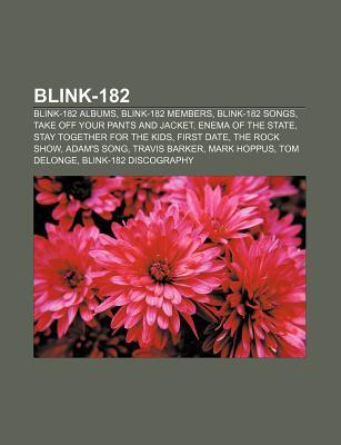 Blink-182: Blink-182 Albums, Blink-182 Members, Blink-182 Songs, Take Off Your Pants and Jacket, Enema of the State, Stay Togethe