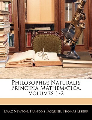 Philosophiæ Naturalis Principia Mathematica, Volumes 1-2