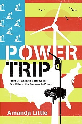 Power Trip: From Oil Wells to Solar Cells---Our Ride to the Renewable Future