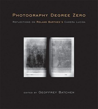 "Photography Degree Zero: Reflections on Roland Barthes's ""Camera Lucida"""