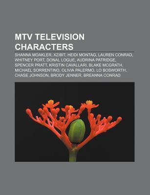 Mtv Television Characters: Shanna Moakler, Heidi Montag, Whitney Port, Lauren Conrad, Xzibit, Donal Logue, Kristin Cavallari, Nicole Polizzi