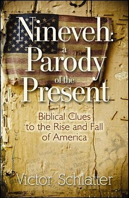 Ninevah: A Parody of the Present: Biblical Clues to the Rise and Fall of America