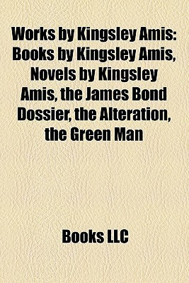Works by Kingsley Amis: Books by Kingsley Amis, Novels by Kingsley Amis, the James Bond Dossier, the Alteration, the Green Man
