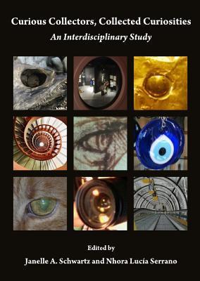 Curious Collectors, Collected Curiosities: An Interdisciplinary Study