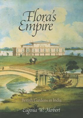Flora's Empire: British Gardens in India
