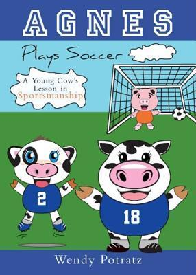 Agnes Plays Soccer: A Young Cow's Lesson in Sportsmanship