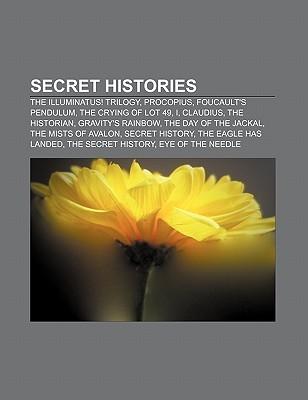 Secret Histories: The Illuminatus! Trilogy, Procopius, Foucault's Pendulum, the Crying of Lot 49, I, Claudius, the Historian, Gravity's Rainbow