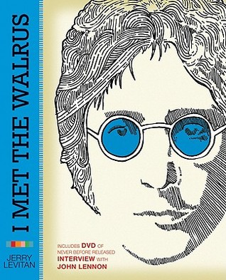 I Met the Walrus: How One Day with John Lennon Changed My Life Forever