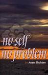 No Self No Problem: Awakening to Our True Nature