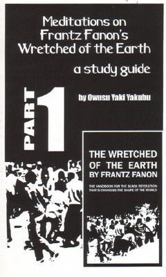 Meditations on Frantz Fanon's Wretched of the Earth, Part One: A Study Guide