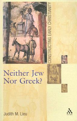 Neither Jew Nor Greek?: Constructing Early Christianity