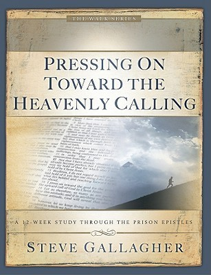 Pressing on Toward the Heavenly Calling: A 12-Week Study Through the Prison Epistles