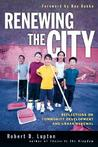 Renewing the City: Reflections on Community Development and Urban Renewal