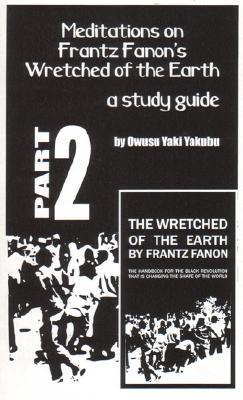 Meditations on Frantz Fanon's Wretched of the Earth, Part Two: A Study Guide