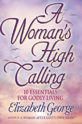 A Woman's High Calling by Elizabeth George
