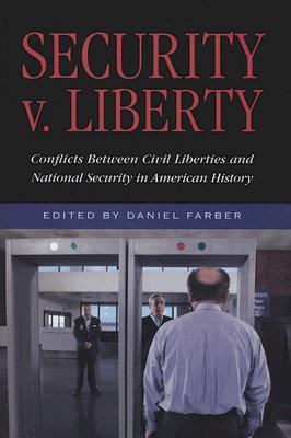 Security V. Liberty: Conflicts Between National Security and Civil Liberties in American History