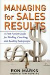 Managing for Sales Results: A Fast-Action Guide for Finding, Coaching, and Leading Salespeople