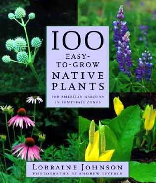 100 Easy-To-Grow Native Plants by Lorraine Johnson