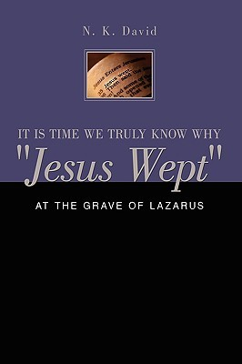 "It Is Time We Truly Know Why ""Jesus Wept"": At the Grave of Lazarus"