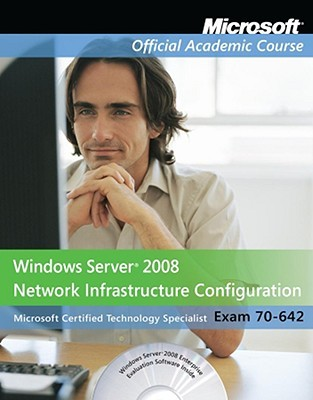 Windows Server 2008 Network Infrastructure Configuration: Exam 70-642 [With CDROM and Paperback Book]