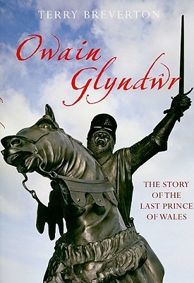 Owain Glyndwr: The Story of the Last Prince of Wales