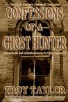Confessions of a Ghost Hunter by Troy Taylor