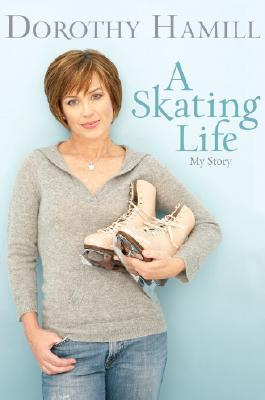 Skating Life My Story By Dorothy Hamill
