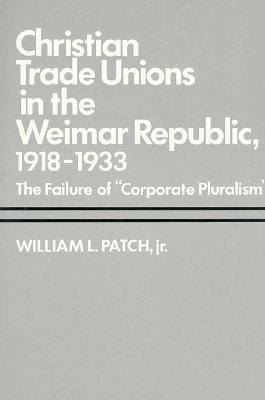 christian-trade-unions-in-the-weimar-republic-1918-1933-the-failure-of-corporate-pluralism