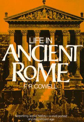 Life in Ancient Rome by F.R. Cowell
