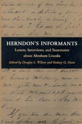 Herndons Informants: Letters, Interviews, and Statements about Abraham Lincoln