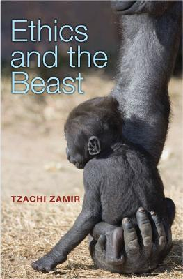 Ethics and the Beast by Tzachi Zamir