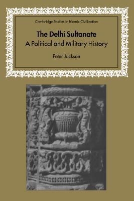 The Delhi Sultanate: A Political and Military History