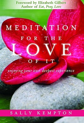 Meditation for the love of it: enjoying your own deepest experience par Sally Kempton