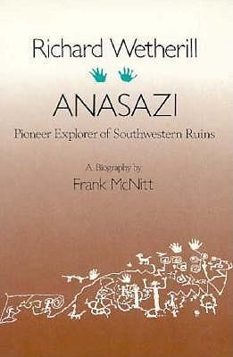 Richard Wetherill, Anasazi: Pioneer Explorer of Southwestern Ruins