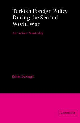 Turkish Foreign Policy During the Second World War: An 'Active' Neutrality