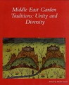 The Middle East Garden Traditions: Unity and Diversity; Questions, Methods, and Resources in a Multicultural Perspective (Dumbarton Oaks Colloquium Series in the History of Landscape Architecture)