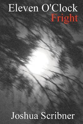 Eleven O'Clock Fright by Joshua Scribner