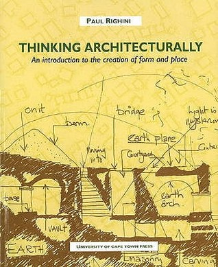 Thinking Architecturally: An Introduction To The Creation Of Form And Place