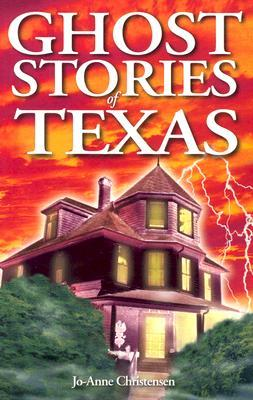 Ghost Stories of Texas by Jo Anne Christensen