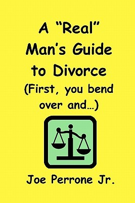 a-real-man-s-guide-to-divorce-first-you-bend-over-and