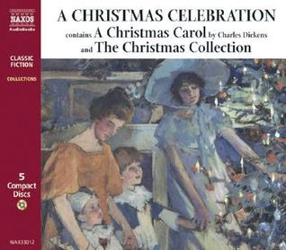 "A Christmas Celebration: Including ""A Christmas Carol"" by Charles Dickens (Collections)"